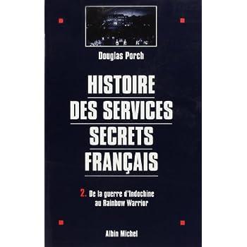 HISTOIRE DES SERVICES SECRETS FRANCAIS. Tome 2, De la guerre d'Indochine au Rainbow Warrior