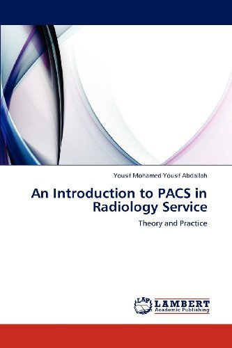 An Introduction to PACS in Radiology Service: Theory and Practice by Abdallah, Yousif Mohamed Yousif (2012) Paperback