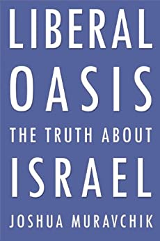 Liberal Oasis: The Truth About Israel par [Muravchik, Joshua]