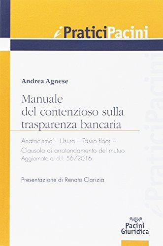 Manuale del contenzioso sulla trasparenza bancaria. Anatocismo. Usura. Tasso floor. Clausola di arrotondamento del mutuo