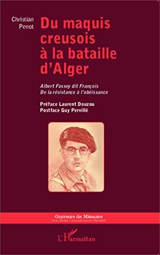 Du maquis creusois à la bataille d'Alger par PENOT CHRISTIAN