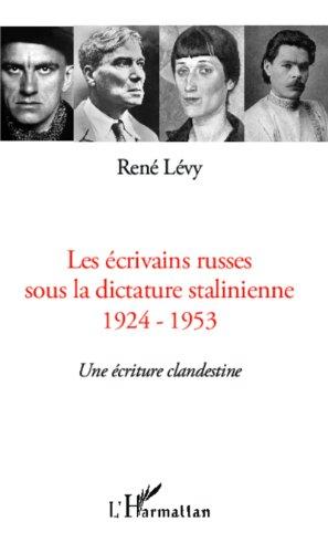 Les écrivains russes sous la dictature stalinienne: 1924-1953 - Une écriture clandestine par René Lévy