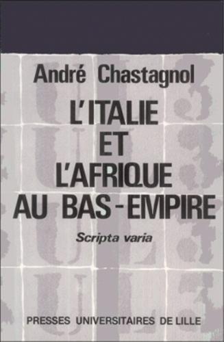 L'Italie et l'Afrique au Bas-Empire. Scripta varia par André Chastagnol