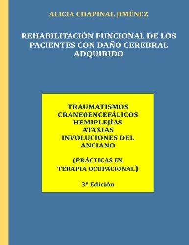 Rehabilitacion Funcional de los Pacientes con Daño Cerebral Adquirido: Traumatismos Craneoencefalicos, Hemiplejias, Ataxias, Involuciones del Anciano