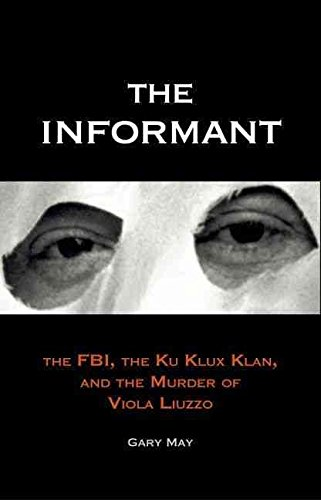 [The Informant: The FBI, the Ku Klux Klan and the Murder of Viola Liuzzo] (By: Gary May) [published: June, 2005]