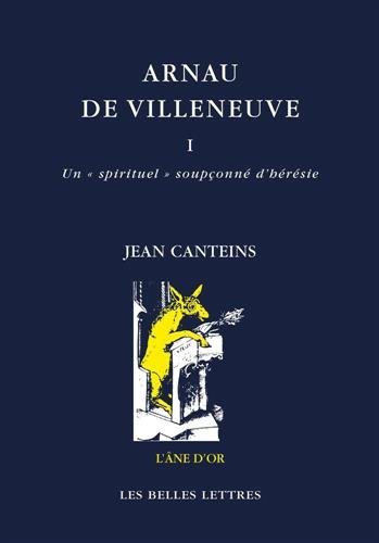 Arnau de Villeneuve, tome I: Un « spirituel » soupçonné d'hérésie (avec traduction d'écrits catalans) (1)