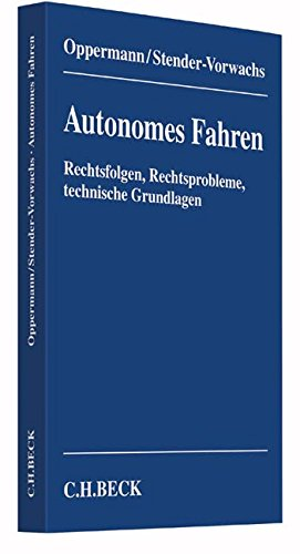 Autonomes Fahren: Rechtsfolgen, Rechtsprobleme, technische Grundlagen