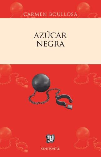 Azúcar negra. El negro mexicano blanqueado o borrado (Centzontle) por Carmen Boullosa