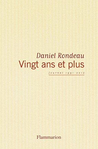 Vingt ans et plus : Journal 1991-2012 par Daniel Rondeau