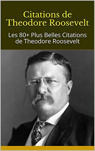 Citations De Theodore Roosevelt Les 80 Plus Belles