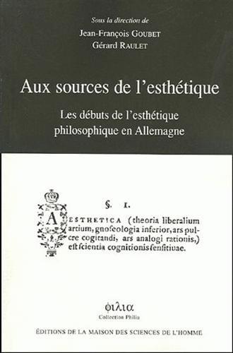 Aux sources de l'esthétique : Les débuts de l'esthétique philosophique en Allemagne