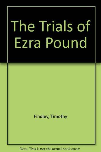 The Trials of Ezra Pound por Timothy Findley
