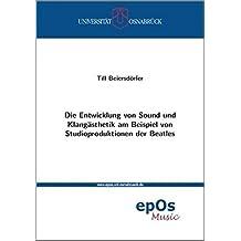 Die Entwicklung von Sound und Klangästhetik am Beispiel von Studioproduktionen der Beatles (Osnabrücker Beiträge zur systematischen Musikwissenschaft)