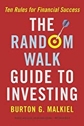 The Random Walk Guide to Investing: Ten Rules for Financial Success by Burton G. Malkiel (2003-09-17)