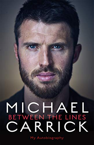 Michael Carrick: Between the Lines: My Autobiography (English Edition) por Michael Carrick