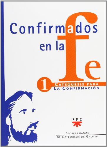 Confirmados En La Fe. Catequesis Para La Confirmación 1 (Catequesis Galicia) por Varios Autores