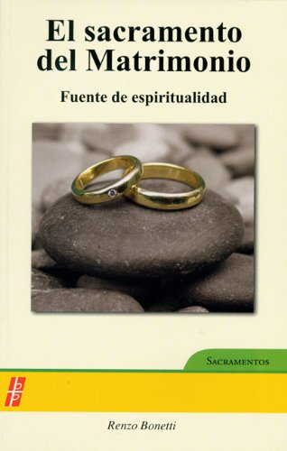 El sacramento del matrimonio / The Sacrament of Marriage: Fuente de espiritualidad / Source of Spirituality
