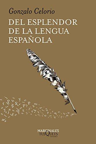 Del esplendor de la lengua española por Gonzalo Celorio