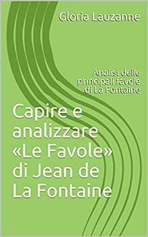 Capire E Analizzare «le Favole» Di Jean De La Fontaine: Analisi Delle Principali Favole Di La Fontaine por Gloria Lauzanne Gratis