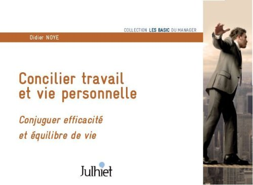 Concilier travail et vie personnelle par Didier Noyé