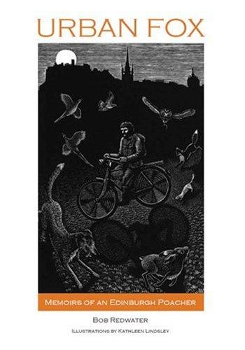 Urban Fox: Memoirs of an Edinburgh Poacher Fox Poacher