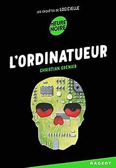 L'ordinatueur : Les enquêtes de Logicielle (French Edition)