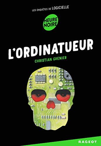 L'ordinatueur: Les enquêtes de Logicielle par Christian Grenier