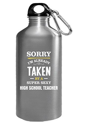 d7433dcb1ce59 Sorry I m Taken By A Super Sexy High School Teacher Bouteille d eau