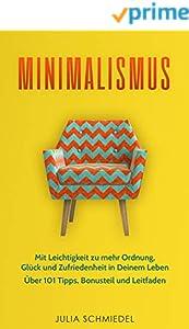 Minimalismus: Mit Leichtigkeit zu mehr Ordnung, Glück und Zufriedenheit in Deinem Leben Über 101 Tipps, Bonusteil und Leitfaden