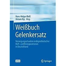 Weißbuch Gelenkersatz: Versorgungssituation endoprothetischer Hüft- und Knieoperationen in Deutschland