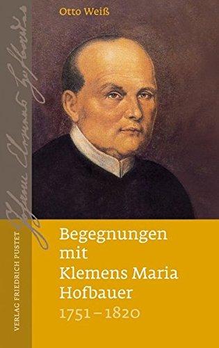 Begegnungen mit Klemens Maria Hofbauer (1751-1820)