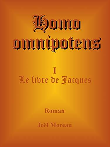 Télécharger Homo Omnipotens: Le livre de Jacques gratuit de livres en PDF