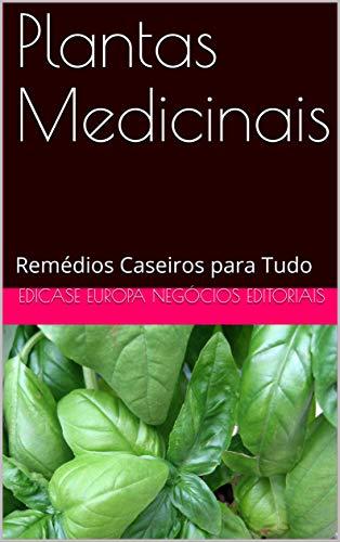 Plantas Medicinais: Remédios Caseiros para Tudo (Portuguese Edition)