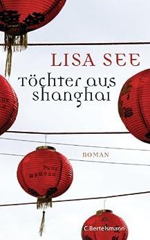 Töchter aus Shanghai: Roman von [See, Lisa]