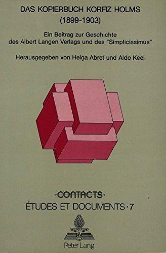 Das Kopierbuch Korfiz Holms (1899-1903): Ein Beitrag Zur Geschichte Des Albert Langen Verlags Und Des -Simplicissimus- (Contacts) by Korfiz Holm (1989-08-06)