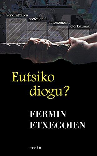 Eutsiko diogu? (Basque Edition) por Fermin Etxegoien