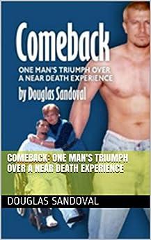 Comeback: One Man's Triumph Over a Near Death Experience (English Edition) di [Sandoval, Douglas]