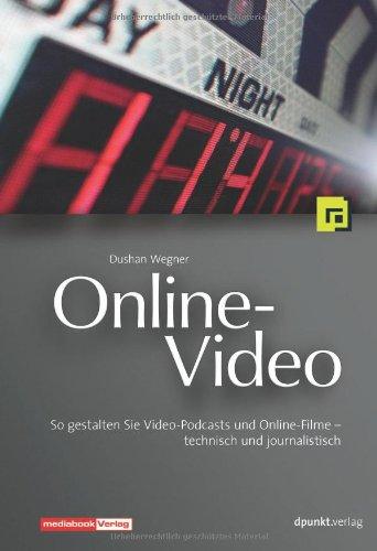Online-Video. So gestalten Sie Video-Podcasts und Online-Filme - technisch und journalistisch