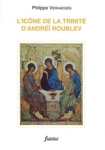 L'ICONE DE LA TRINITE D'ANDREI ROUBLEV par P Verhaegen