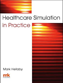 HealthcareSimulation in Practice by [Hellaby, Mark]