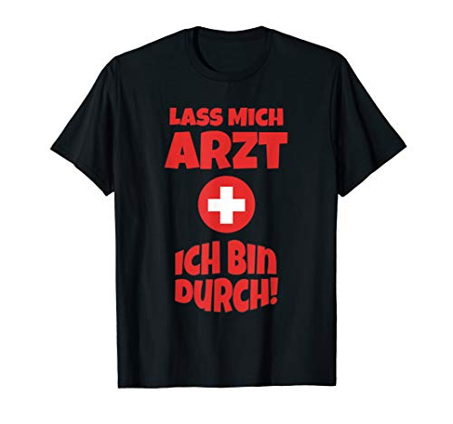 Arzt Kostüm T-Shirt lustig | Lass mich Arzt ich bin durch (Für Frauen Halloween-kostüm Arzt)