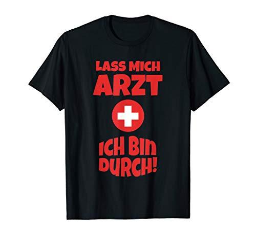Arzt Kostüm T-Shirt lustig | Lass mich Arzt ich bin durch (Lustig 2019 Kostüm Ideen)
