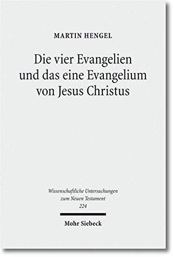 Die vier Evangelien und das eine Evangelium von Jesus Christus: Studien zu ihrer Sammlung und Entstehung (Wissenschaftliche Untersuchungen zum Neuen Testament, Band 224) (Martin Hengel)