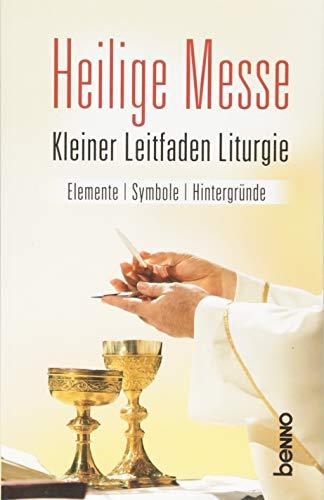 Heilige Messe: Kleiner Leitfaden Liturgie