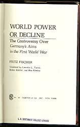 World Power or Decline: The Controversy over Germany's Aims in the First World War.
