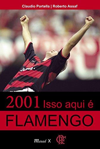 2001 Isso aqui é Flamengo (Portuguese Edition) por Claudio Portella