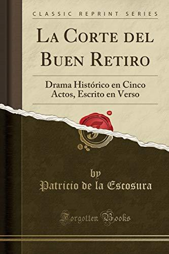 La Corte del Buen Retiro: Drama Histórico en Cinco Actos, Escrito en Verso (Classic Reprint)