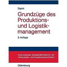 Grundzüge des Produktions- und Logistikmanagement (Internationale Standardlehrbücher der Wirtschafts- und Sozialwissenschaften)