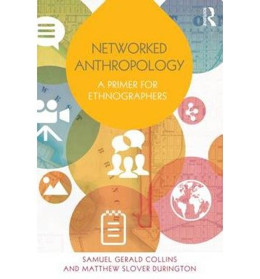 [(Networked Anthropology: A Primer for Ethnographers)] [ By (author) Samuel Gerald Collins, By (author) Matthew Slover Durington ] [August, 2014]