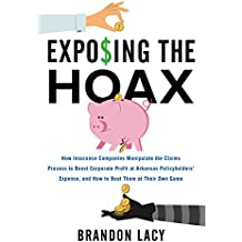 Exposing the Hoax: How Insurance Companies Manipulate the Claims Process To Boost Corporate Profit At Arkansas Policyholders' Expense, and How to Beat Them At Their Own Game (English Edition)
